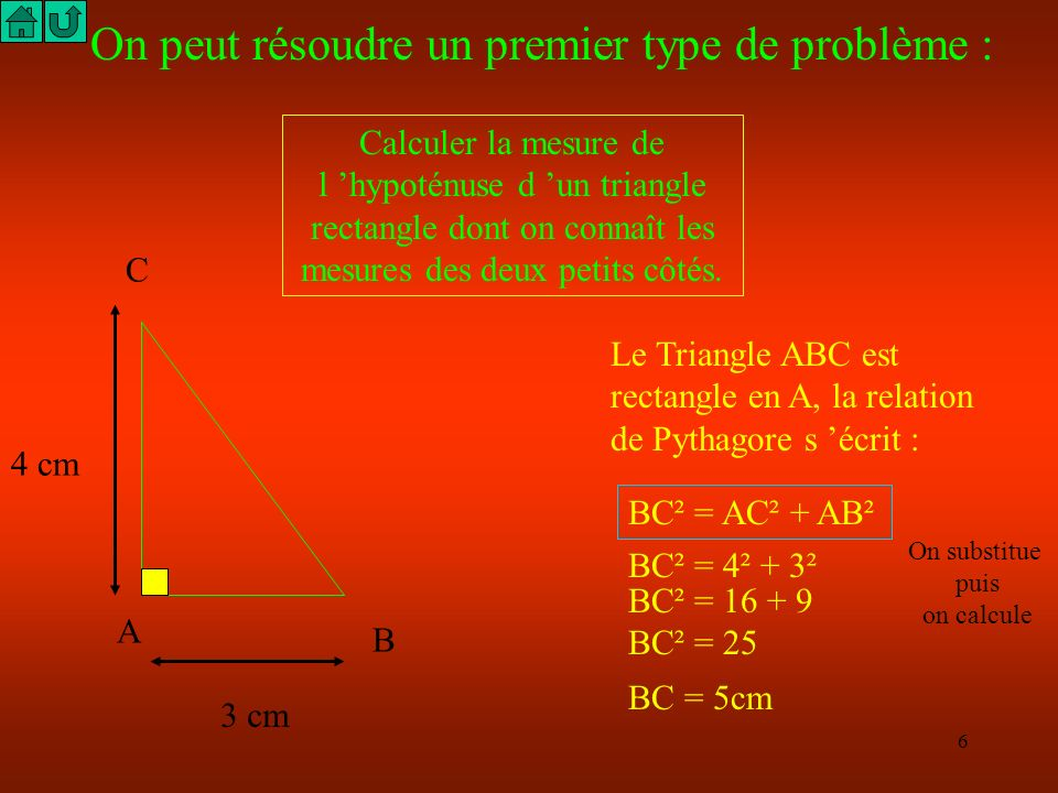 5 A B C Dans le triangle ABC rectangle en A la relation de Pythagore s écrit : BC² = AC² + AB² N M P Ecris la relation de Pythagore dans le triangle M