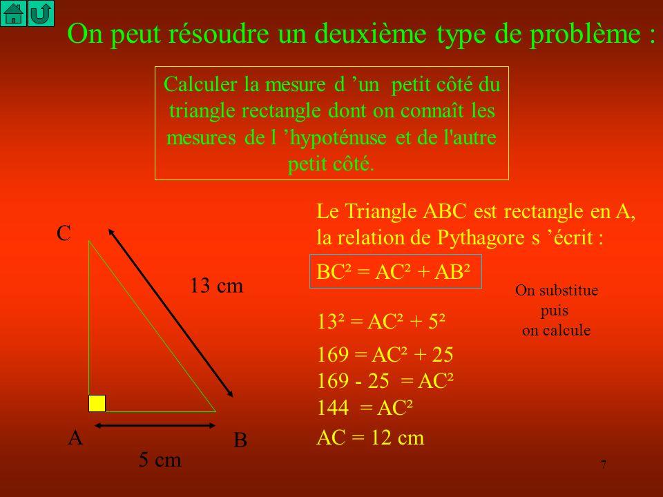 6 On peut résoudre un premier type de problème : Calculer la mesure de l hypoténuse d un triangle rectangle dont on connaît les mesures des deux petit