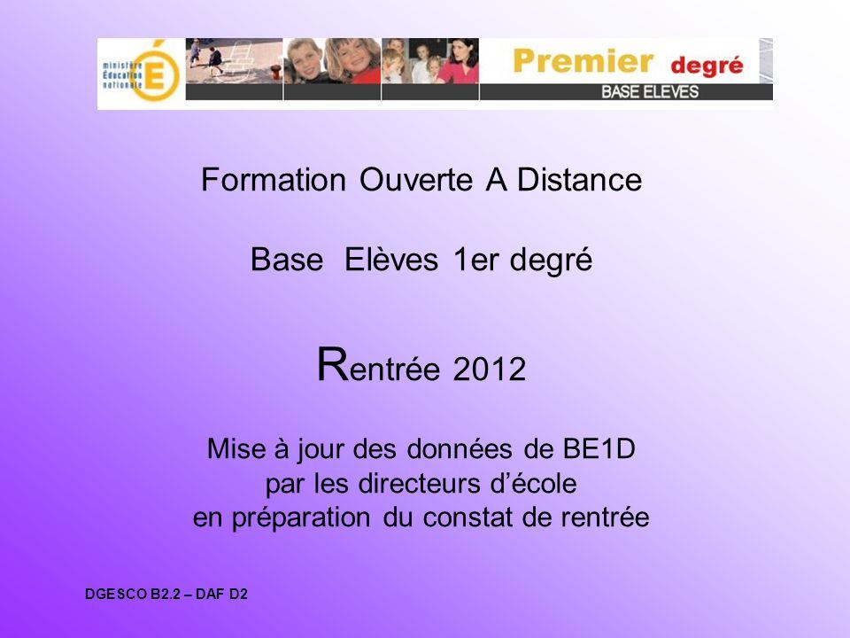Formation Ouverte A Distance Base Elèves 1er degré R entrée 2012 Mise à jour des données de BE1D par les directeurs décole en préparation du constat d