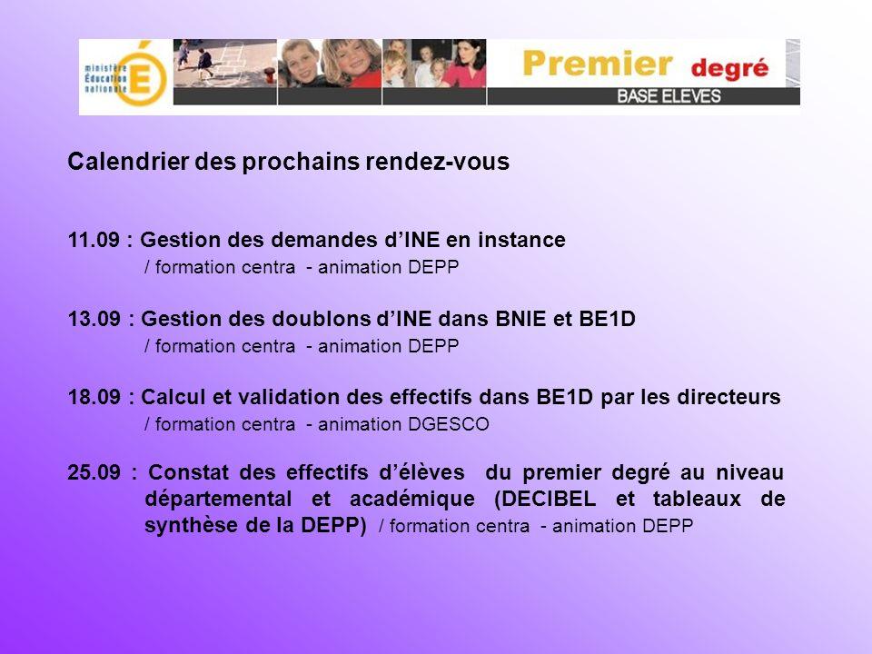 Calendrier des prochains rendez-vous 11.09 : Gestion des demandes dINE en instance / formation centra - animation DEPP 13.09 : Gestion des doublons dI