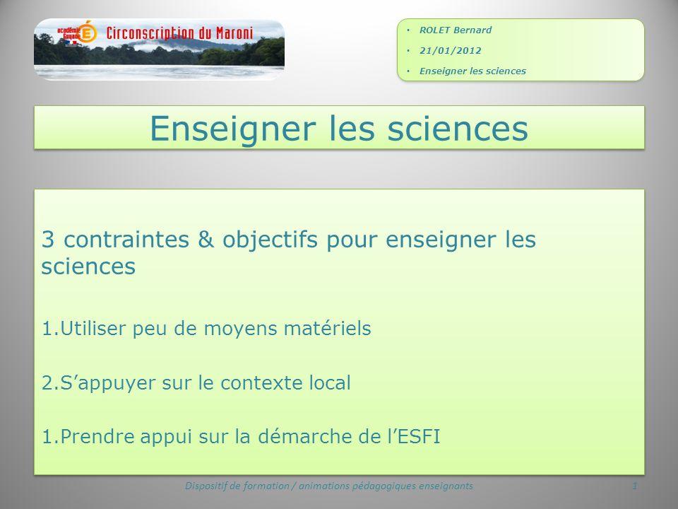 3 contraintes & objectifs pour enseigner les sciences 1.Utiliser peu de moyens matériels 2.Sappuyer sur le contexte local 1.Prendre appui sur la démar