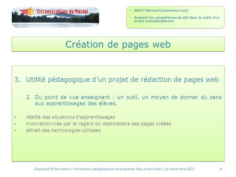 Création de pages web 3.Utilité pédagogique dun projet de rédaction de pages web 2.Du point de vue enseignant : un outil, un moyen de donner du sens aux apprentissages des élèves.