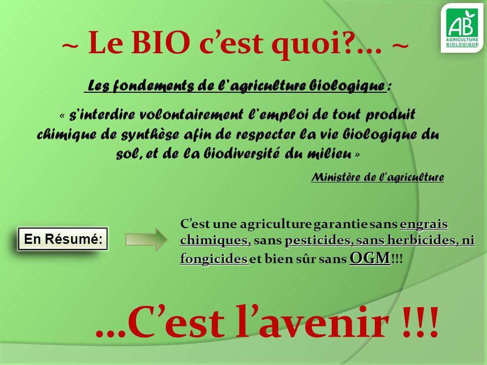 ~ Le BIO cest quoi?... ~ engrais chimiques,pesticides, sans herbicides, ni fongicides OGM Cest une agriculture garantie sans engrais chimiques, sans p
