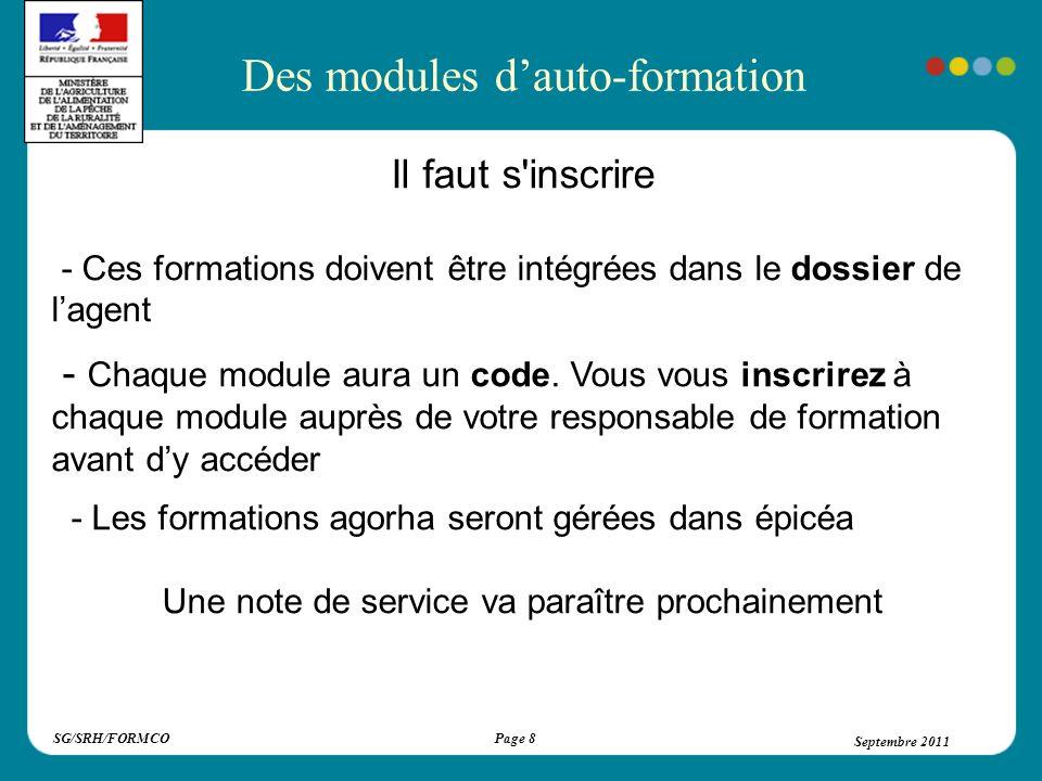 SG/SRH/FORMCOSeptembre 2011Page 19 Lexique AGORHA Auto-formation (e-formation) : formation suivie en autonomie par lintermédiaire dun ordinateur connecté sur un portail internet.