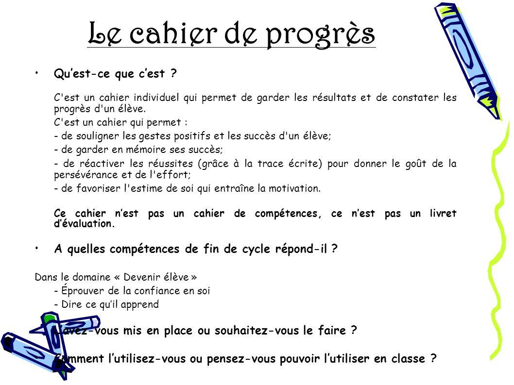 Le cahier de progrès Quest-ce que cest ? C'est un cahier individuel qui permet de garder les résultats et de constater les progrès d'un élève. C'est u