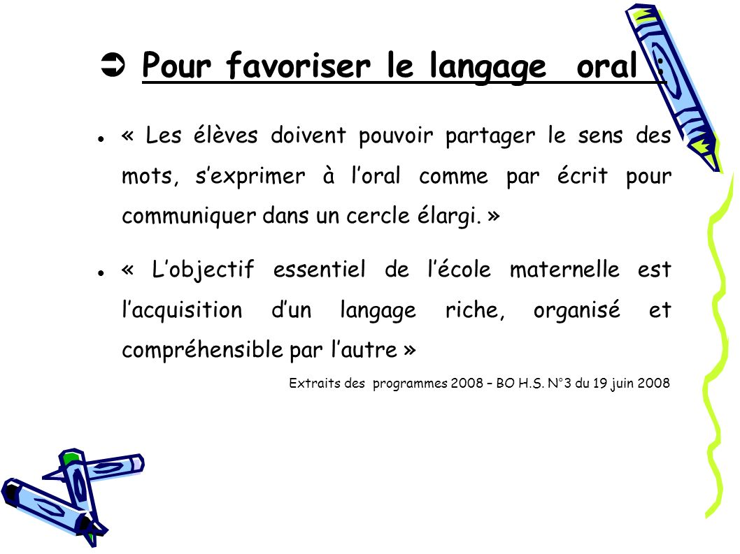 Pour favoriser le langage oral : « Les élèves doivent pouvoir partager le sens des mots, sexprimer à loral comme par écrit pour communiquer dans un ce