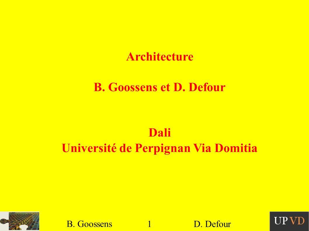 1 B. Goossens D. Defour Architecture B. Goossens et D. Defour Dali Université de Perpignan Via Domitia