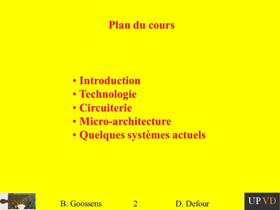 2 B. Goossens D. Defour Plan du cours Introduction Technologie Circuiterie Micro-architecture Quelques systèmes actuels