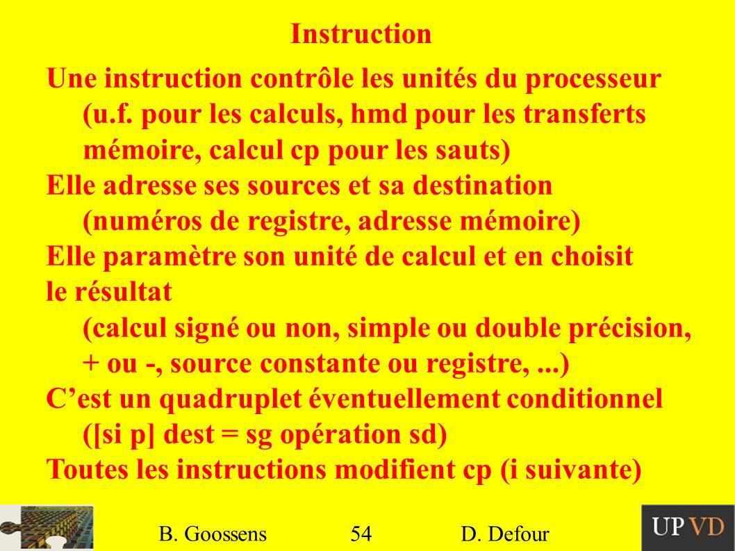 54 B. Goossens D. Defour54 B. Goossens D. Defour Instruction Une instruction contrôle les unités du processeur (u.f. pour les calculs, hmd pour les tr