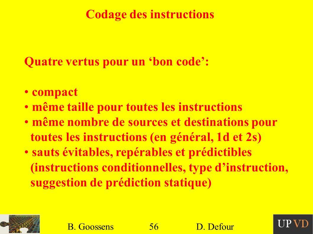 56 B. Goossens D. Defour56 B. Goossens D. Defour Codage des instructions Quatre vertus pour un bon code: compact même taille pour toutes les instructi