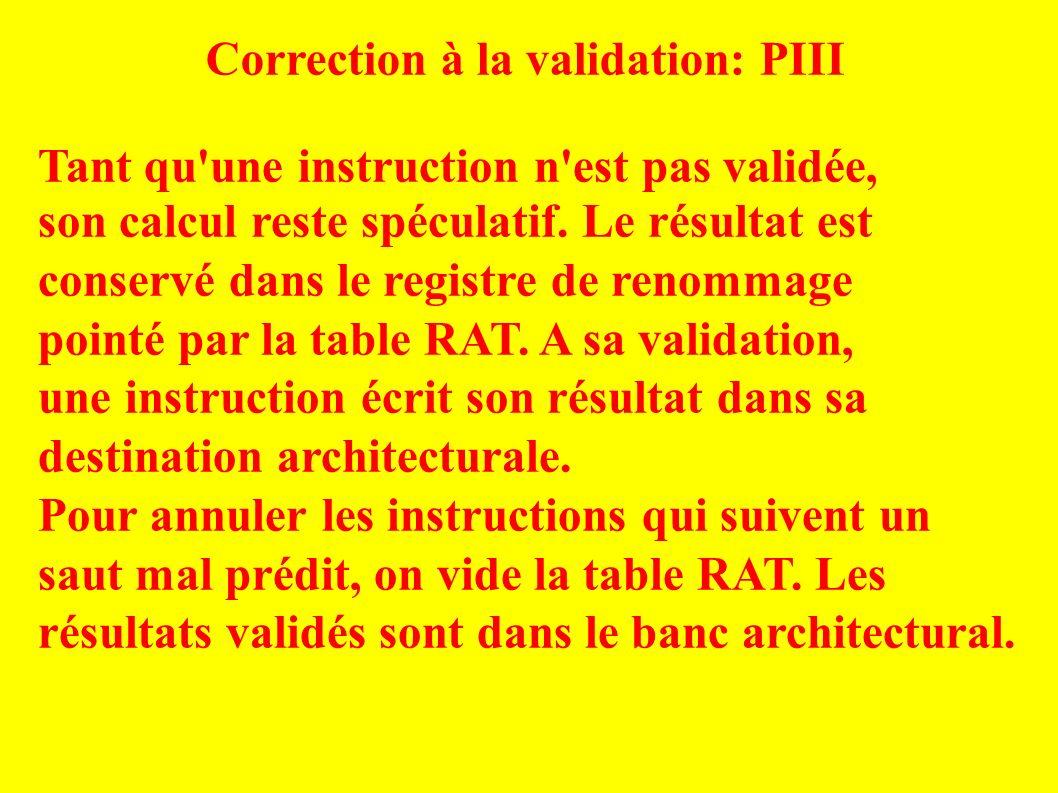 Correction à la validation: PIII Tant qu une instruction n est pas validée, son calcul reste spéculatif.
