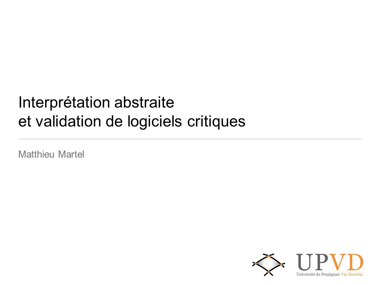Interprétation abstraite et validation de logiciels critiques Matthieu Martel