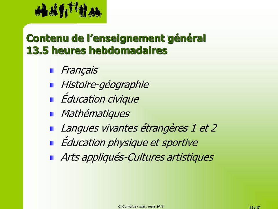 C. Cornelus - maj. : mars 2011 12 / 17 Contenu de lenseignement général 13.5 heures hebdomadaires Français Histoire-géographie Éducation civique Mathé