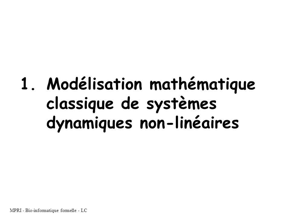 MPRI - Bio-informatique formelle - LC 1.Modélisation mathématique classique de systèmes dynamiques non-linéaires