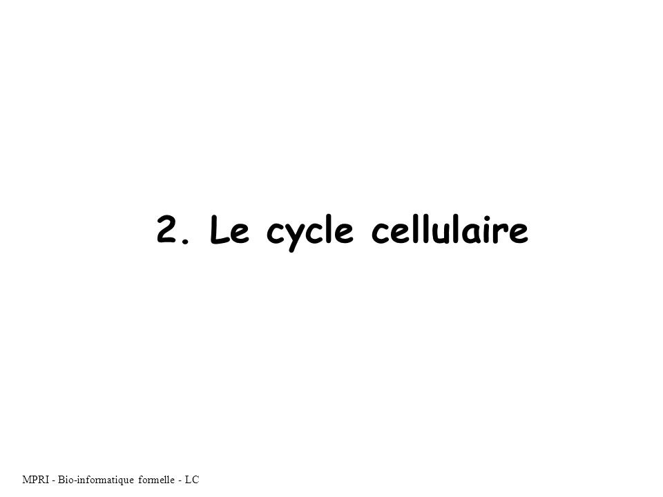 MPRI - Bio-informatique formelle - LC 2. Le cycle cellulaire
