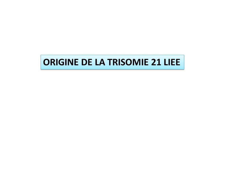 ORIGINE DE LA TRISOMIE 21 LIEE