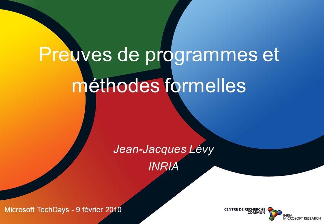 Jean-Jacques Lévy INRIA Preuves de programmes et méthodes formelles Microsoft TechDays - 9 février 2010