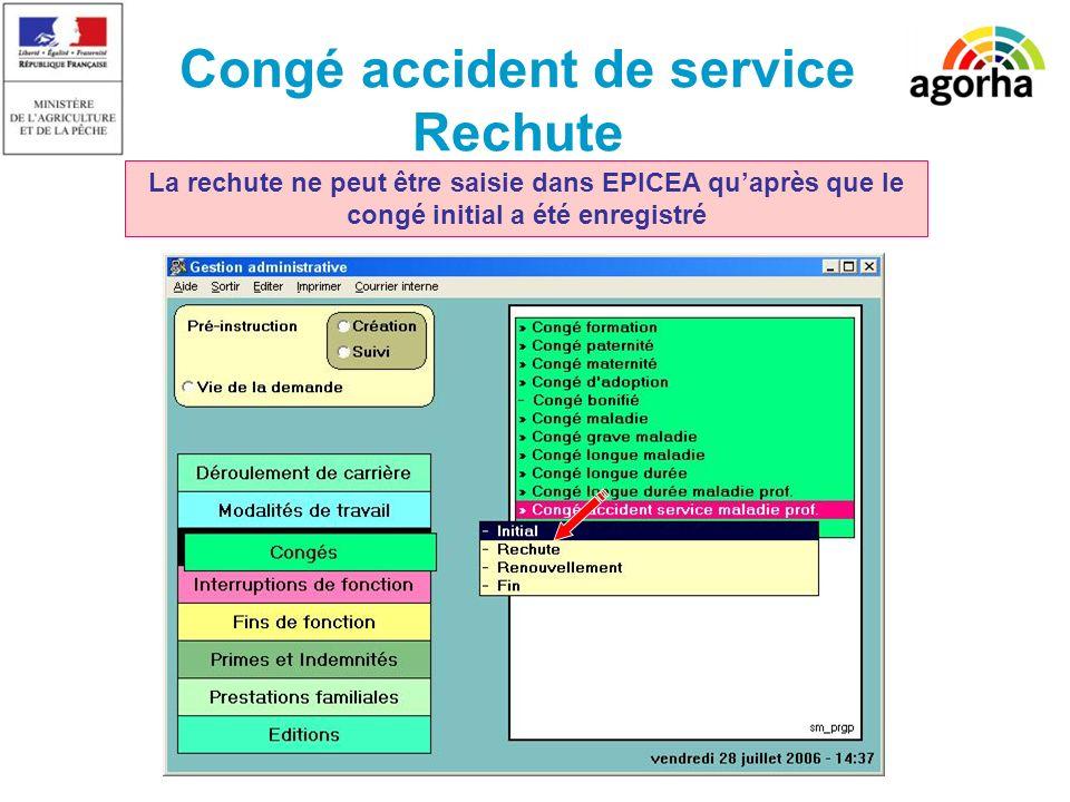 Congé accident de service Rechute La rechute ne peut être saisie dans EPICEA quaprès que le congé initial a été enregistré