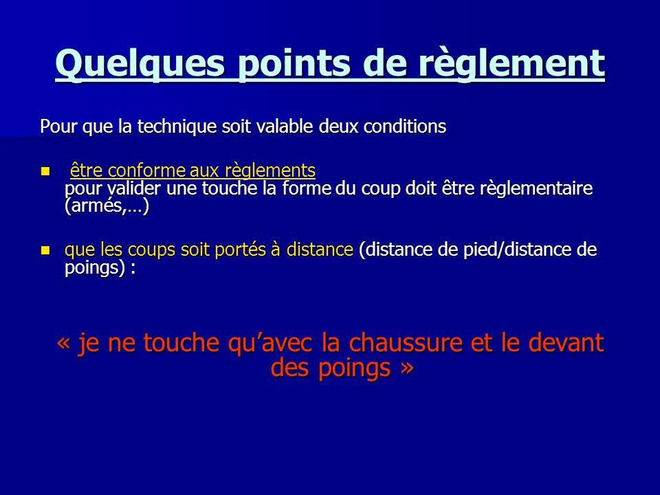 Quelques points de règlement Pour que la technique soit valable deux conditions pour valider une touche la forme du coup doit être règlementaire (armé