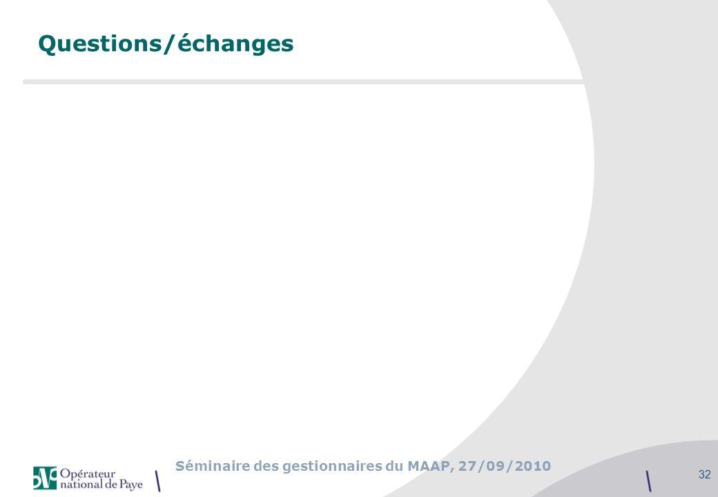 Séminaire des gestionnaires du MAAP, 27/09/2010 32 Questions/échanges