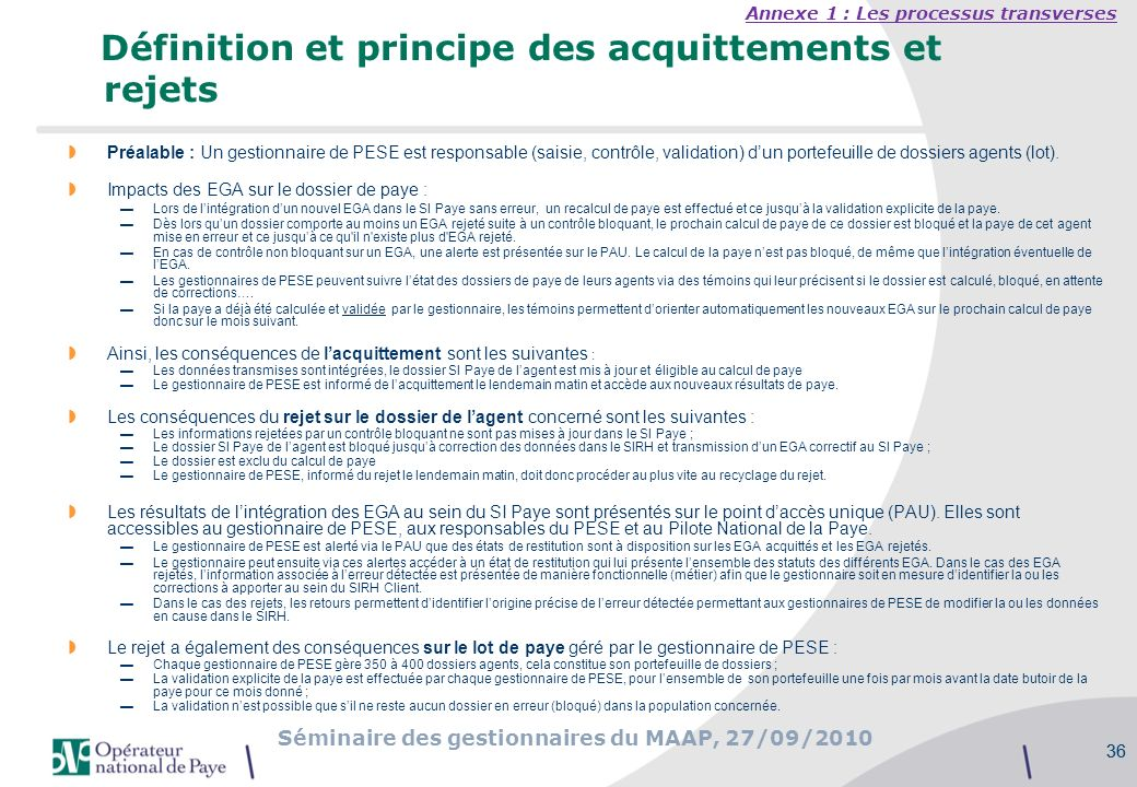 Séminaire des gestionnaires du MAAP, 27/09/2010 36 Définition et principe des acquittements et rejets Préalable : Un gestionnaire de PESE est responsa