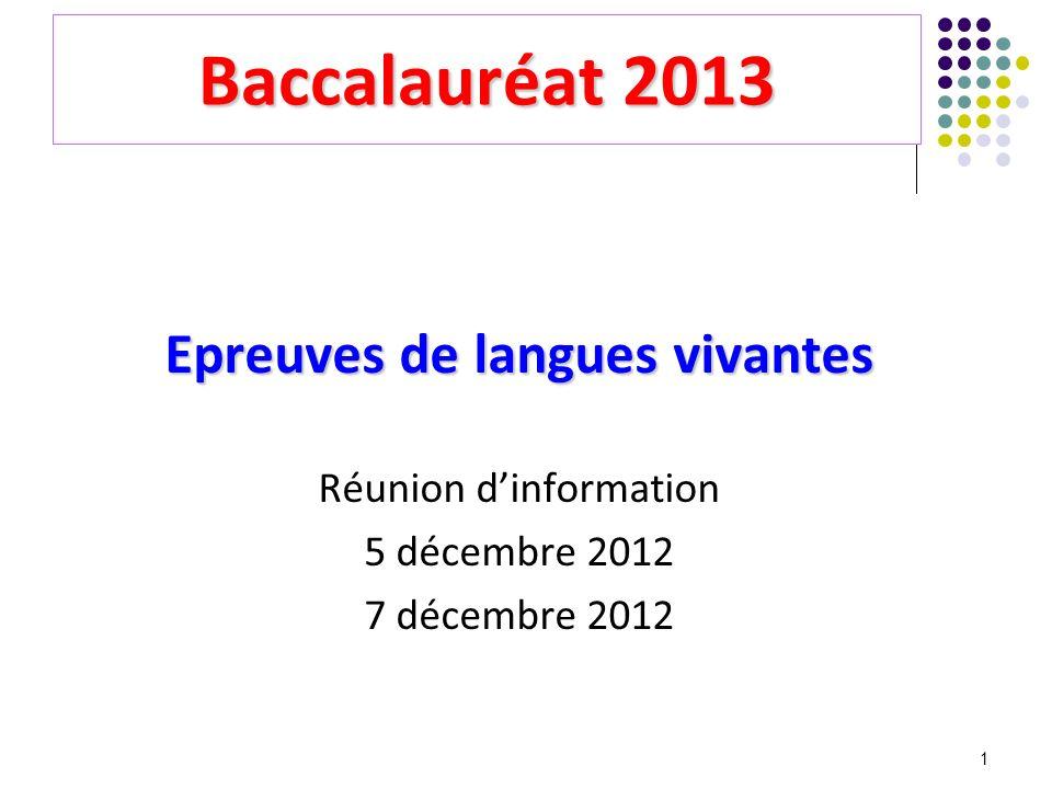 1 Baccalauréat 2013 Epreuves de langues vivantes Réunion dinformation 5 décembre 2012 7 décembre 2012