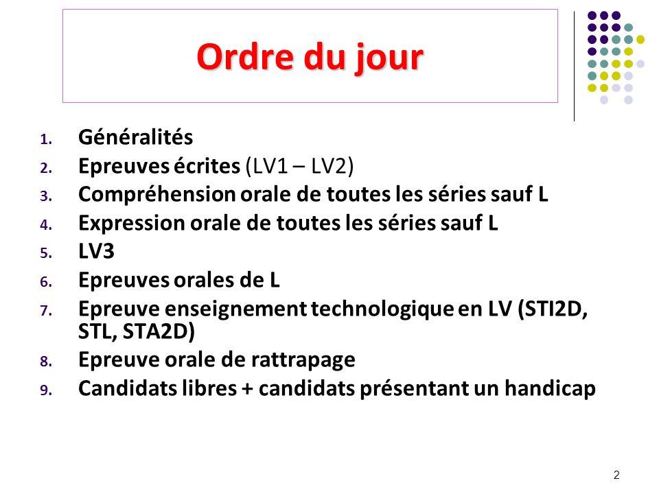 2 Ordre du jour 1. Généralités 2. Epreuves écrites (LV1 – LV2) 3. Compréhension orale de toutes les séries sauf L 4. Expression orale de toutes les sé