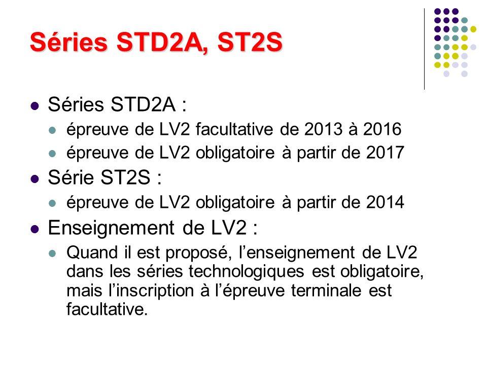 Séries STD2A, ST2S Séries STD2A : épreuve de LV2 facultative de 2013 à 2016 épreuve de LV2 obligatoire à partir de 2017 Série ST2S : épreuve de LV2 ob