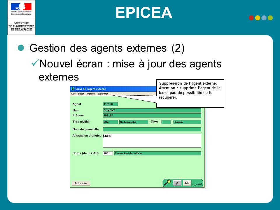 EPICEA Gestion des agents externes (2) Nouvel écran : mise à jour des agents externes Suppression de lagent externe. Attention : supprime lagent de la