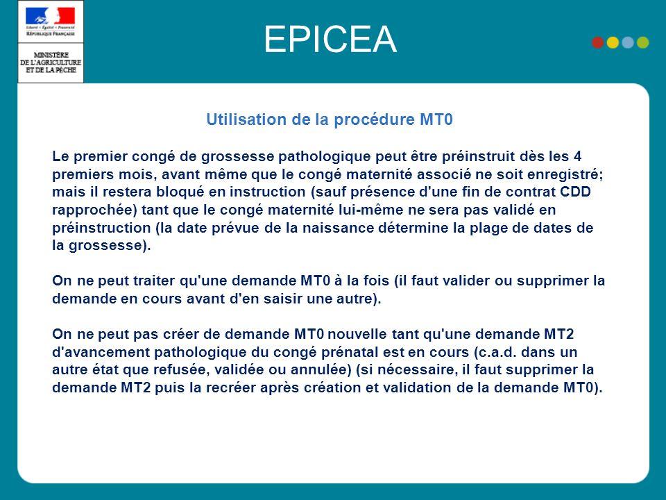 EPICEA Utilisation de la procédure MT0 Le premier congé de grossesse pathologique peut être préinstruit dès les 4 premiers mois, avant même que le con