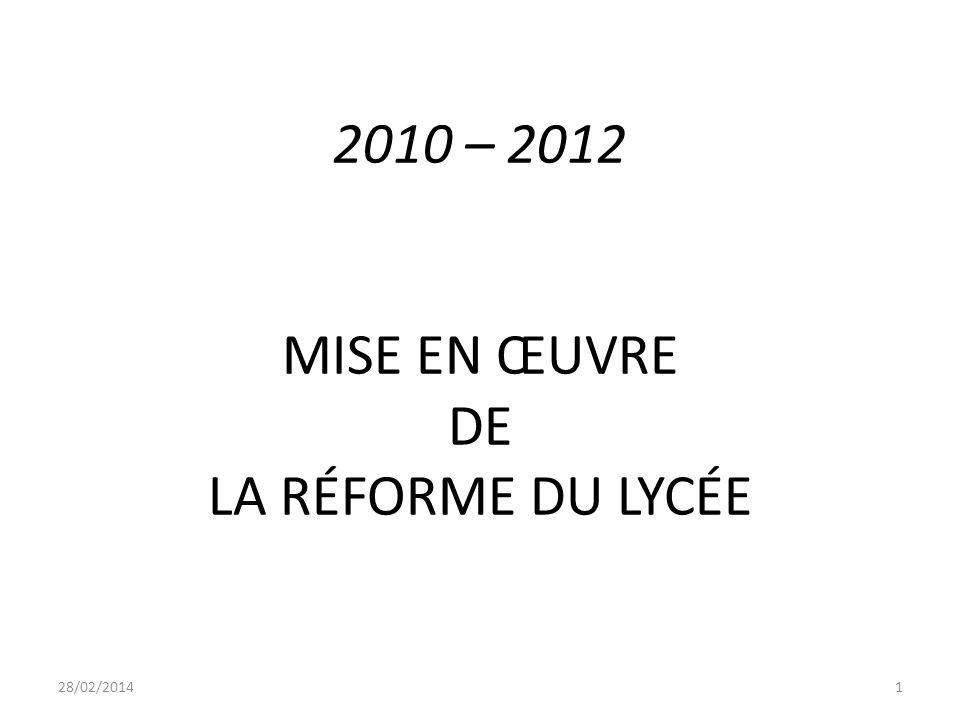 2010 – 2012 MISE EN ŒUVRE DE LA RÉFORME DU LYCÉE 28/02/20141
