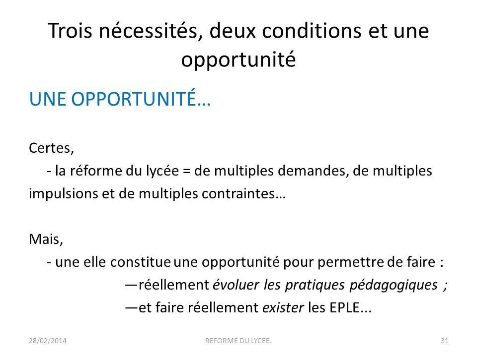 Trois nécessités, deux conditions et une opportunité UNE OPPORTUNITÉ… Certes, - la réforme du lycée = de multiples demandes, de multiples impulsions e