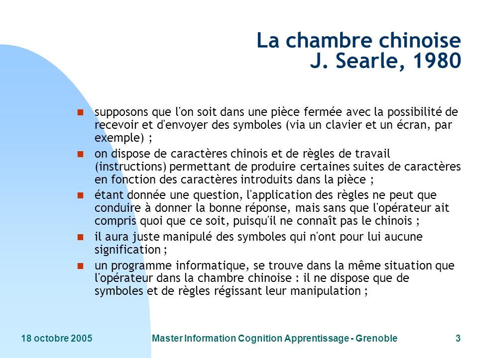 18 octobre 2005Master Information Cognition Apprentissage - Grenoble3 La chambre chinoise J. Searle, 1980 n supposons que l'on soit dans une pièce fer