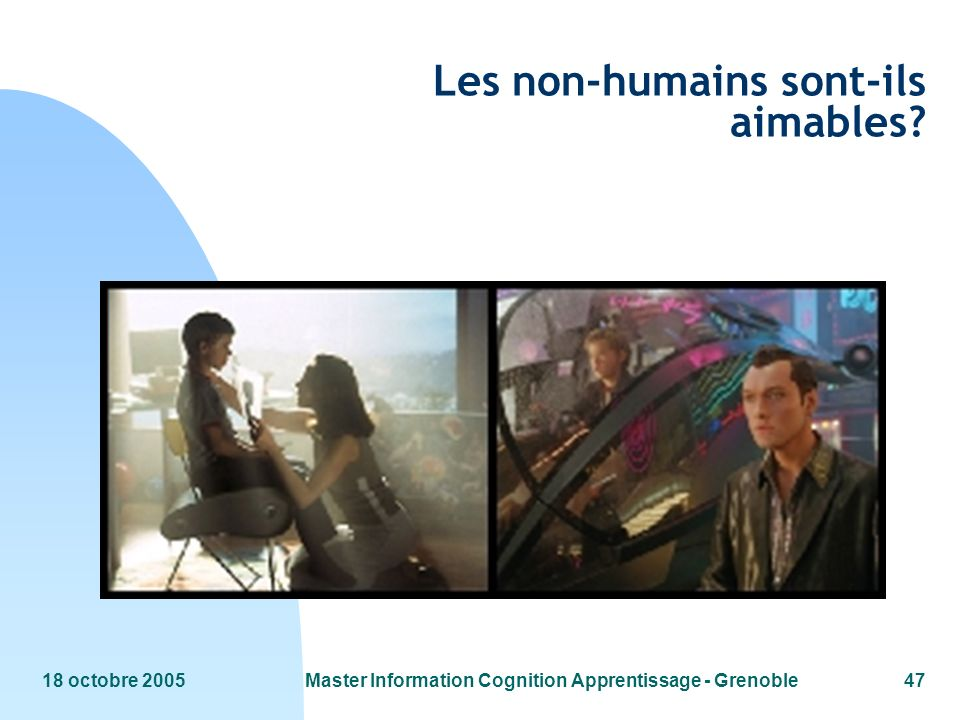 18 octobre 2005Master Information Cognition Apprentissage - Grenoble47 Les non-humains sont-ils aimables?