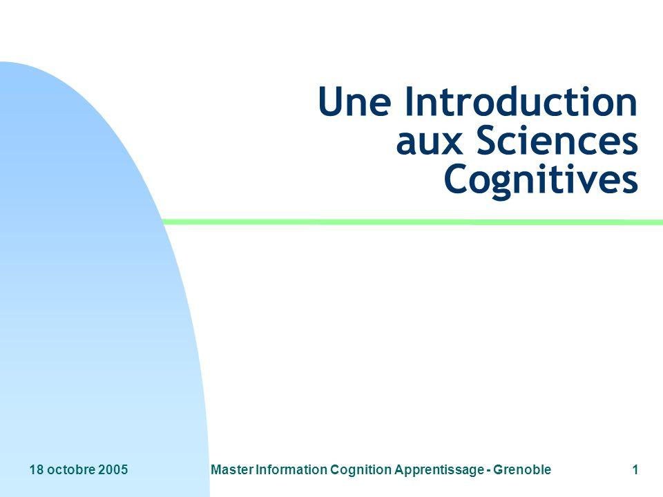 18 octobre 2005Master Information Cognition Apprentissage - Grenoble2 n Les sciences cognitives.
