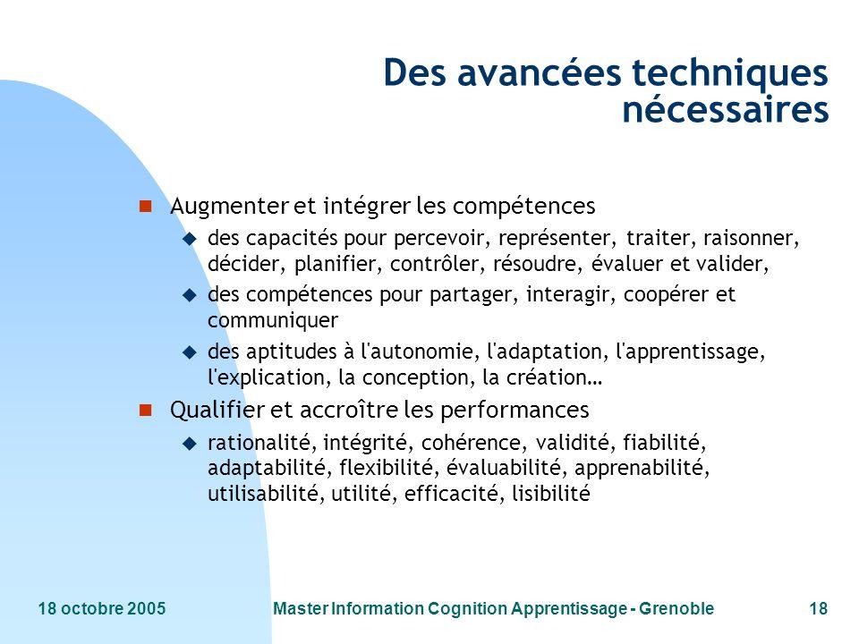 18 octobre 2005Master Information Cognition Apprentissage - Grenoble18 Des avancées techniques nécessaires n Augmenter et intégrer les compétences u d