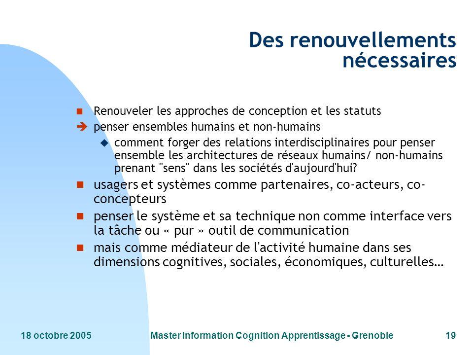 18 octobre 2005Master Information Cognition Apprentissage - Grenoble19 Des renouvellements nécessaires n Renouveler les approches de conception et les