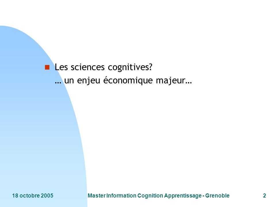 18 octobre 2005Master Information Cognition Apprentissage - Grenoble2 n Les sciences cognitives.