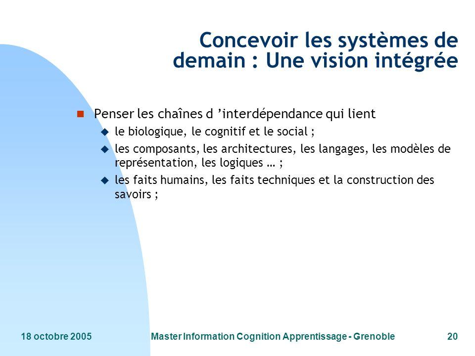 18 octobre 2005Master Information Cognition Apprentissage - Grenoble20 Concevoir les systèmes de demain : Une vision intégrée n Penser les chaînes d i