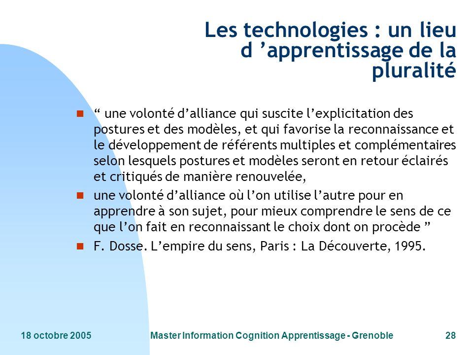 18 octobre 2005Master Information Cognition Apprentissage - Grenoble28 Les technologies : un lieu d apprentissage de la pluralité n une volonté dallia
