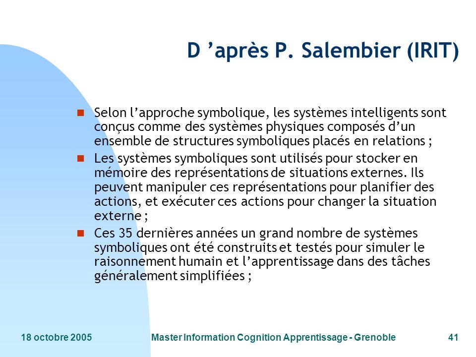 18 octobre 2005Master Information Cognition Apprentissage - Grenoble41 D après P. Salembier (IRIT) n Selon lapproche symbolique, les systèmes intellig