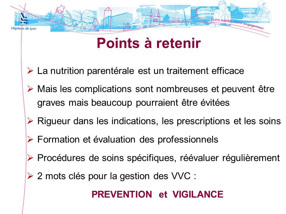 Points à retenir La nutrition parentérale est un traitement efficace Mais les complications sont nombreuses et peuvent être graves mais beaucoup pourr