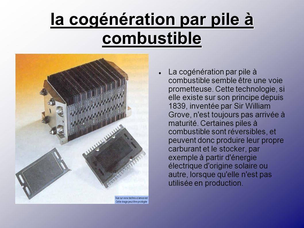 la cogénération par pile à combustible La cogénération par pile à combustible semble être une voie prometteuse. Cette technologie, si elle existe sur