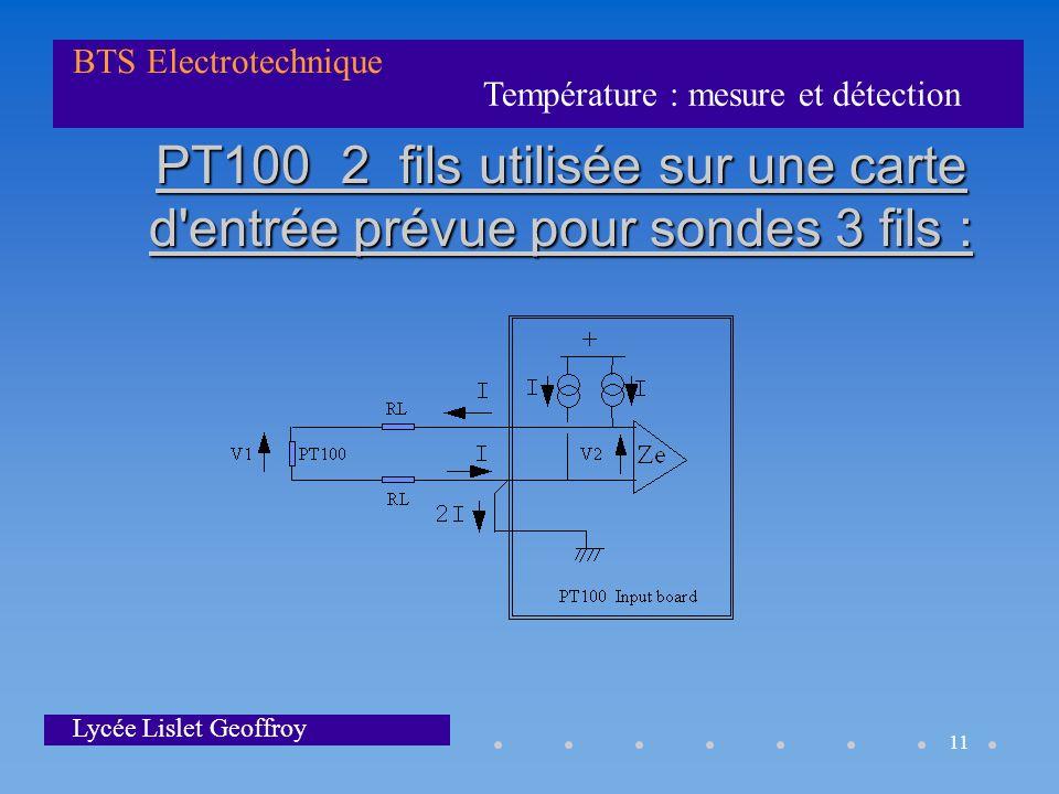Température : mesure et détection BTS Electrotechnique Lycée Lislet Geoffroy 11 PT100 2 fils utilisée sur une carte d'entrée prévue pour sondes 3 fils