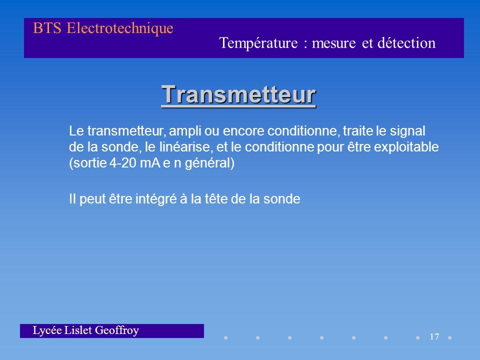 Température : mesure et détection BTS Electrotechnique Lycée Lislet Geoffroy 17 Transmetteur Le transmetteur, ampli ou encore conditionne, traite le s