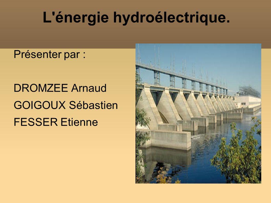 L'énergie hydroélectrique. Présenter par : DROMZEE Arnaud GOIGOUX Sébastien FESSER Etienne