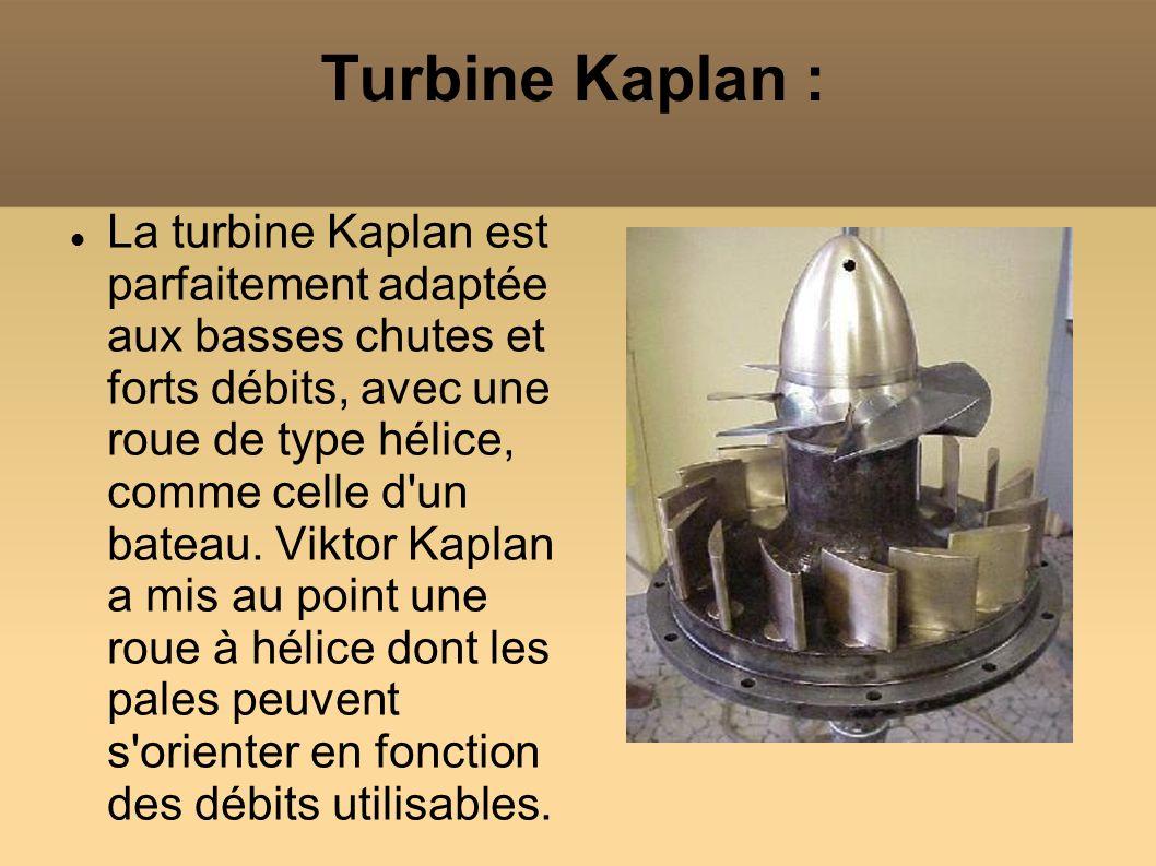 Turbine Kaplan : La turbine Kaplan est parfaitement adaptée aux basses chutes et forts débits, avec une roue de type hélice, comme celle d'un bateau.