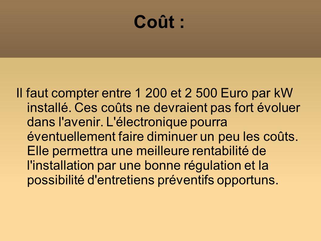 Coût : Il faut compter entre 1 200 et 2 500 Euro par kW installé. Ces coûts ne devraient pas fort évoluer dans l'avenir. L'électronique pourra éventue