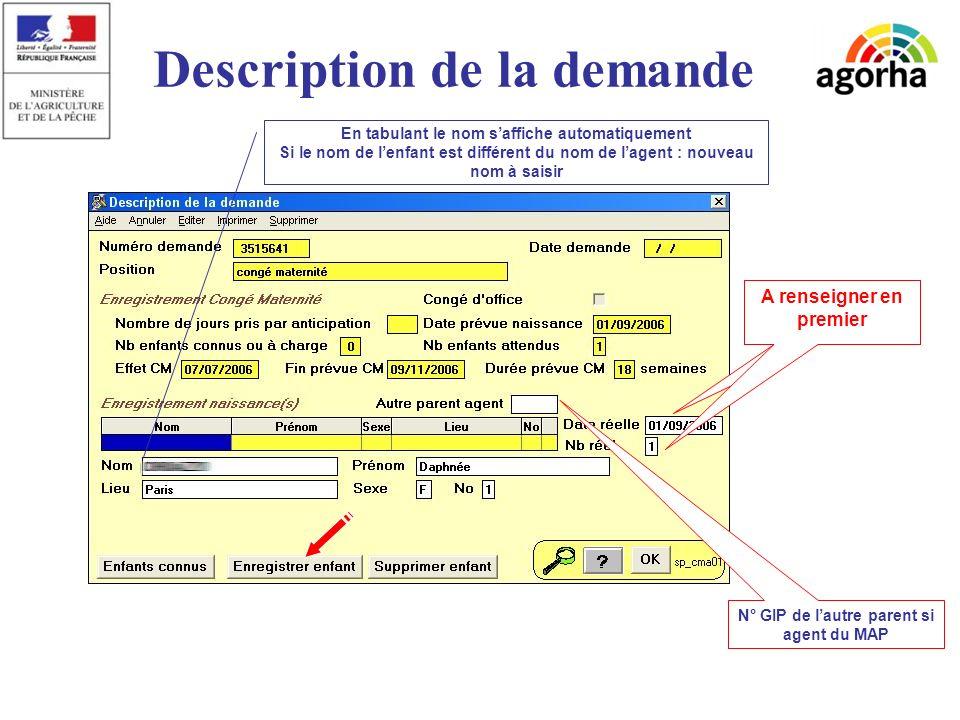 sg/srh/misirh Description de la demande N° GIP de lautre parent si agent du MAP A renseigner en premier En tabulant le nom saffiche automatiquement Si le nom de lenfant est différent du nom de lagent : nouveau nom à saisir