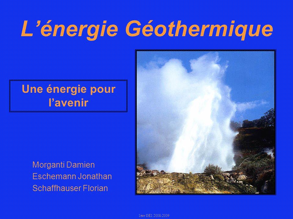 Lénergie Géothermique Morganti Damien Eschemann Jonathan Schaffhauser Florian 1ère GE1 2008-2009 Une énergie pour lavenir